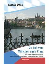 Zu Fuß von München nach Prag. Ein Reise- und Erlebnisbericht vom Traumpfad durch Bayern und Böhmen nach Europa.
