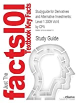 Studyguide for Derivatives and Alternative Investments: Level 1 2009 Vol 6 by Cfa, ISBN 9780536537089 (Cram101 Textbook Outlines)