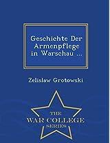 Geschichte Der Armenpflege in Warschau ... - War College Series