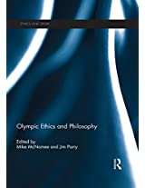 Olympic Ethics and Philosophy (Ethics and Sport)