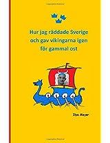 Hur Jag Räddade Sverige Och Gav Vikingarna Igen För Gammal Ost