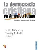 La democracia cristiana en América Latina: Conflictos y competencia electoral (Politica Y Derecho / Politics & Law)