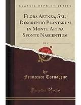 Flora Aetnea, Seu, Descriptio Plantarum in Monte Aetna Sponte Nascentium, Vol. 3 (Classic Reprint)