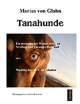 Tanahunde: Ein Winter zwischen Nordkapp und Varangerhalbinsel oder Mushing bei minus 38 Grad im Schatten