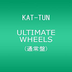 KAT-TUN Ultimate_Wheels