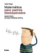 Matematica Para Padres Desesperados: Hace Facil Lo Que Parece Dificil