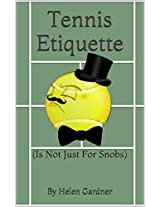 Tennis Etiquette: (Is Not Just For Snobs)