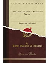 The Archaeological Survey of Nubia: Report for 1907-1908, Vol. 2 (Classic Reprint)