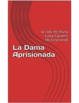 La Dama Aprisionada: la vida de Maria Luisa Caceres de Arismendi (Spanish Edition)