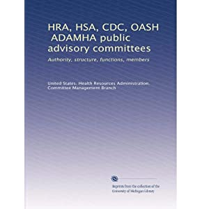 【クリックで詳細表示】HRA, HSA, CDC, OASH, ADAMHA public advisory committees: authority, structure, functions, members (Vol.9): United States. Health Resources Administration. Committee Management Branch: 洋書