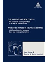 Old Margins and New Centers Anciennes Marges et Nouveaux Centres: The European Literary Heritage in an Age of Globalization l'heritage Litteraire ... Comparatiste - New Comparative Poetics)