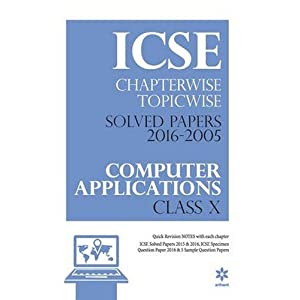 ICSE Chapterwise-Topicwise Solved Papers 2016-2000 COMPUTER APPLICATIONS Class 10th