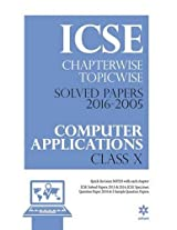 ICSE Chapter wise-Topicwise Solved Papers 2016-2005 COMPUTER APPLICATIONS Class 10th