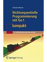 Nichtsequentielle Programmierung mit Go 1 kompakt: Einführung in die Konzepte der grundlegenden Programmiertechniken für Betriebssysteme, Parallele ... und Datenbanktransaktionen (IT kompakt)