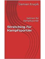 Das komplette Stretching Programm für Kampfsportler: Das komplette Dehnbuch für Kampfsportler (German Edition)