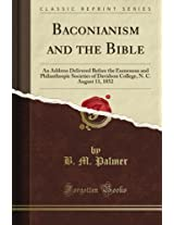 Baconianism and the Bible: An Address Delivered Before the Eumenean and Philanthropic Societies of Davidson College, N. C. August 11, 1852 (Classic Reprint)