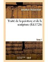 Traite de la Peinture Et de la Sculpture. Tome 1 (Arts)