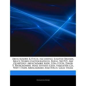 【クリックで詳細表示】Articles on Abercrombie & Fitch, Including: Limited Brands, Bruce Weber (Photographer), Ruehl No.925, A&f Quarterly, Abercrombie Kids, Ezra Fitch, Dav: Hephaestus Books: 洋書