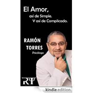 El Amor, asi de Simple, Y asi de Complicado. (Spanish Edition)