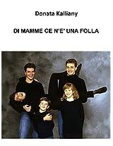DI MAMME CE N'E' UNA FOLLA (Italian Edition)