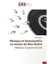 Musique Et Naturopathie Au Service Du Bien-Naitre (Omn.Univ.Europ.)