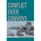 Conflict over Convoys: Anglo-American Logistics Diplomacy in the Second World WarKevin Smith�ɂ��