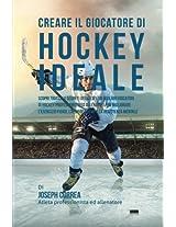 Creare Il Giocatore Di Hockey Ideale: Scopri Trucchi E Segreti Utilizzati Dai Migliori Giocatori Di Hockey Professionisti Ed Allenatori Per Migliorare L'esercizio Fisico, L'alimentazione E