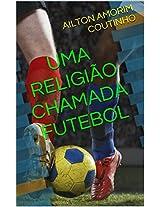 UMA RELIGIÃO CHAMADA FUTEBOL (Portuguese Edition)