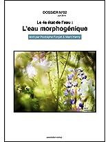 DOSSIER N°02 / Le 4e état de l'eau: L'eau morphogénique (Les dossiers EAU: INFO) (French Edition)