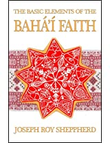 THE BASIC ELEMENTS OF THE BAHÁ'Í FAITH: AN ILLUSTRATED AND VERY READABLE INTRODUCTORY BOOK
