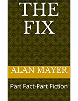 The Fix: Part Fact-Part Fiction