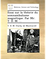 Essai sur la théorie du somnambulisme magnétique. Par Mr. T. D. M. ...