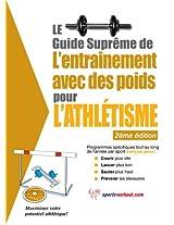 Le guide suprême de l'entrainement avec des poids pour l'athlétisme (French Edition)