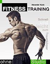 Fitnesstraining ohne Studio: Schnell und leicht zum Traumkörper (German Edition)