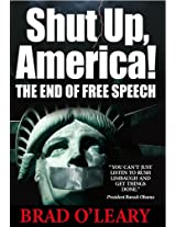 Shut Up, America!: The End of Free Speech