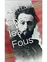 Chez les Fous (Annoté) de la Biographie de l'auteur (French Edition)