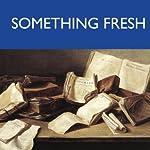 Something Fresh - The Original Classic Edition