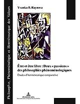 Etre Et Etre Libre: Deux Passions Des Philosophies Phenomenologiques: Etudes D'Hermeneutique Comparative (Philosophie, Phaenomenologie Und Hermeneutik Der Werte)