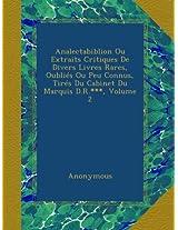 Analectabiblion Ou Extraits Critiques De Divers Livres Rares, Oubliés Ou Peu Connus, Tirés Du Cabinet Du Marquis D.R.***, Volume 2