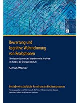Bewertung Und Kognitive Wahrnehmung Von Realoptionen: Simulationsbasierte Und Experimentelle Analysen Im Kontext Der Energiewirtschaft (Betriebswirtschaftliche Forschung Im Rechnungswesen)