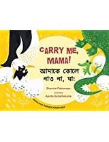 Carry Me, Mama!/Aamakey Koley Nao Na, Ma! (Bilingual: English/Bangla)
