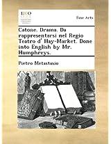Catone. Drama. Da rappresentarsi nel Regio Teatro d' Hay-Market. Done into English by Mr. Humphreys.