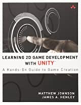 Learning 2D Game Development with Unity: A Hands-On Guide to Game Creation (Addison-Wesley Learning)