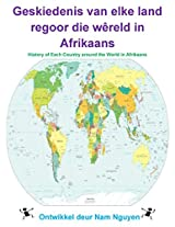 History of Each Country Around The World in Afrikaans: Geskiedenis van elke land regoor die wêreld in Afrikaans (Afrikaans Edition)