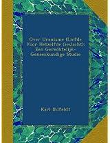 Over Uranisme (Liefde Voor Hetzelfde Geslacht): Een Gerechtelijk-Geneeskundige Studie