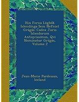 Hin Forna Lögbók Islendínga Sem Nefnist Grágás: Codex Juris Islandorum Antiqvissimus, Qvi Nominatur Grágás, Volume 2