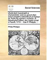 Ufudd-Dod I Lywodraeth a Chariadoldeb, Wedi Eu Gosod Allan Mewn Pregeth a Adroddwyd Yn Eglwys St. Pawl Yng Ngardd y Myneich, AR Ddydd-Gwyl Ddewi, Sef ... O Fawrth, 1715 ... Gan P. Philipps, ...