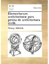 Elementorum architecturæ pars prima de architectura civili.