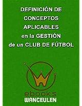 Definición de conceptos aplicables en la gestión de un club de fútbol (Spanish Edition)