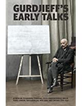 Gurdjieff's Early Talks 1914-1931: In Moscow, St. Petersburg, Essentuki, Tiflis, Constantinople, Berlin, Paris, London, Fontainebleau, New York, and Chicago